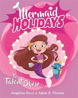 Mermaid Holidays 1: The Talent Show by Delphine Davis