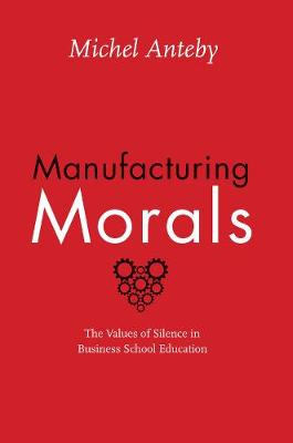 Manufacturing Morals by Michel Anteby