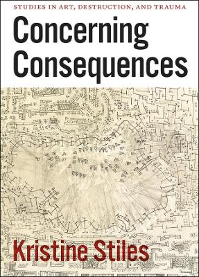 Concerning Consequences by Kristine Stiles