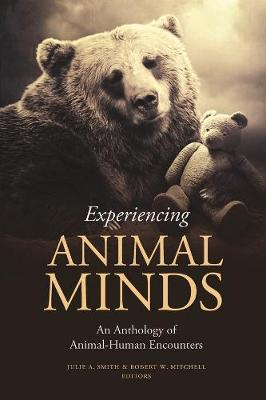 Experiencing Animal Minds: An Anthology of Animal-Human Encounters by Julie Smith
