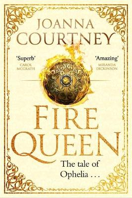 Fire Queen: Shakespeare's Ophelia as you've never seen her before . . . by Joanna Courtney