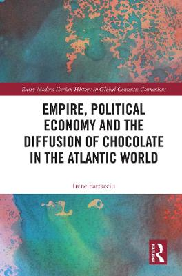 Empire, Political Economy, and the Diffusion of Chocolate in the Atlantic World book