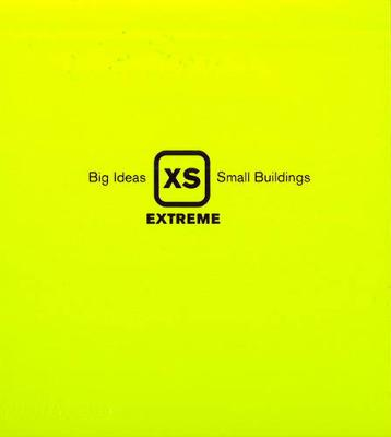 XS Extreme: Big Ideas, Small Buildings by Phyllis Richardson