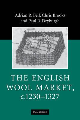 The English Wool Market, c.1230-1327 by Chris Brooks