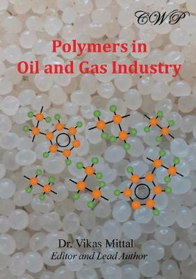 Polymers in Oil and Gas Industry by Vikas Mittal
