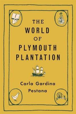 The World of Plymouth Plantation by Carla Gardina Pestana