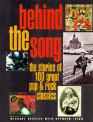 Behind the Song: Stories Behind 100 Great Pop and Rock Classics by Michael Heatley