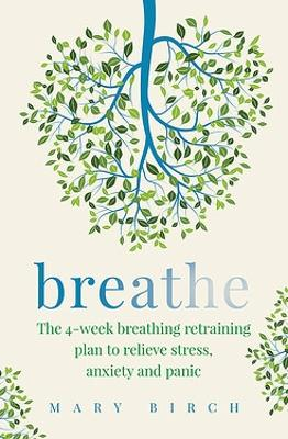 Breathe: The 4-week breathing retraining plan to relieve stress, anxiety and panic book