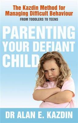 Parenting Your Defiant Child by Alan E. Kazdin