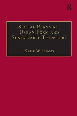Spatial Planning, Urban Form and Sustainable Transport by Katie Williams