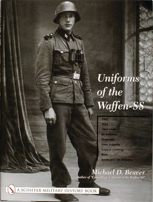 Uniforms of the Waffen-SS Uniforms of the Waffen-SS 1942, 1943, 1944-1945 - Ski Uniforms - Overcoats - White Service Uniforms - Tropical Clothing - Shirts - Sports and Drill Uniforms Volume 2 by Michael D. Beaver