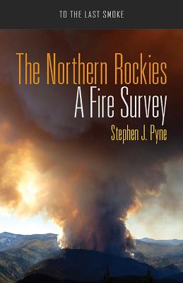 The Northern Rockies by Stephen J. Pyne