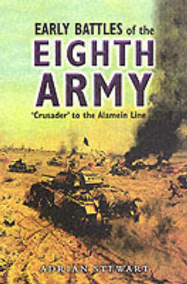 Early Battles of the Eighth Army by Adrian Stewart