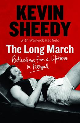Kevin Sheedy - The Long March by Kevin Sheedy