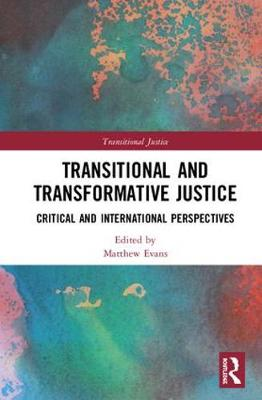 Transitional and Transformative Justice: Critical and International Perspectives by Matthew Evans