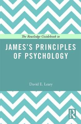 The Routledge Guidebook to James's Principles of Psychology by David E Leary