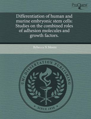 Differentiation of Human and Murine Embryonic Stem Cells: Studies on the Combined Roles of Adhesion Molecules and Growth Factors by Rebecca N Moore