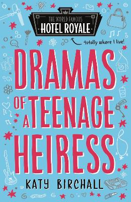 Dramas of a Teenage Heiress by Katy Birchall