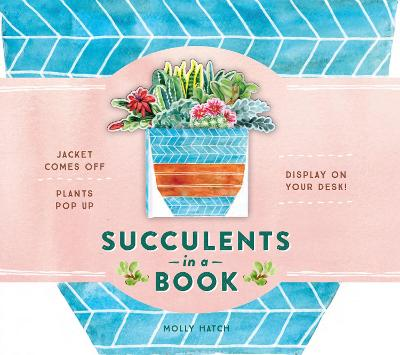 Succulents in a Book (UpLifting Editions): Jacket Comes Off. Plants Pop Up. Display on Your Desk! by Molly Hatch