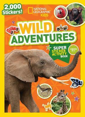 National Geographic Kids Wild Adventures Super Sticker Activity Book by National Geographic Kids