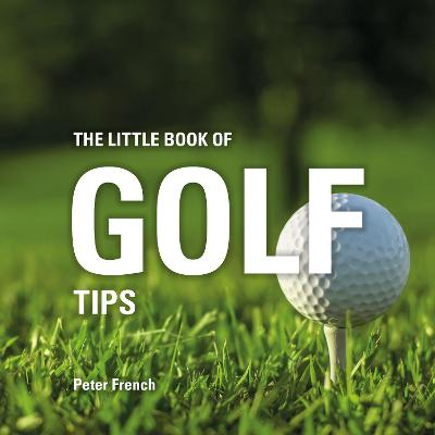 The Little Book of Golf Tips by Peter French