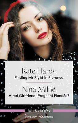 Forever Romance Duo: Finding Mr Right in Florence / Hired Girlfriend, Pregnant Fiancee? by Kate Hardy