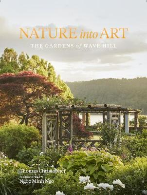 Nature Into Art: The Gardens of Wave Hill by Thomas Christopher