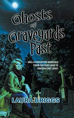 Ghosts of Graveyards Past by Laura Briggs