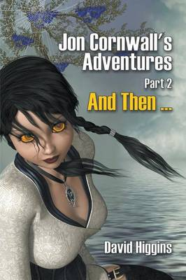 Jon Cornwall's Adventures Part 2: And Then ... by David Higgins