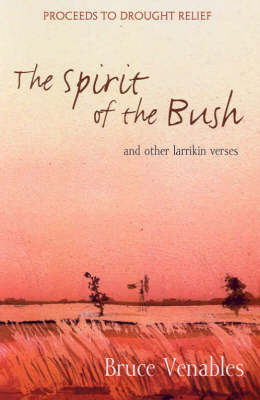 The Spirit of the Bush: And Other Larrikin Verses by Bruce Venables