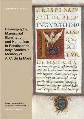 Palaeography, Manuscript Illumination and Humanism in Renaissance Italy: Studies in Memory of A. C. de la Mare by Robert Black