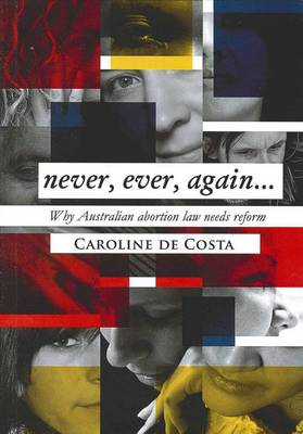 Never, Ever, Again...: Why Australian Abortion Law Needs Reform book