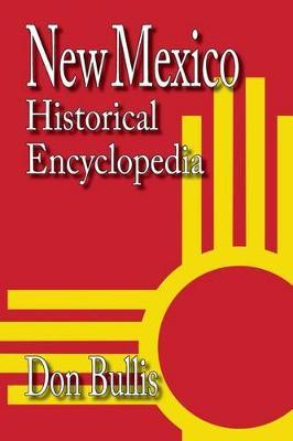 New Mexico Historical Encyclopedia by Don Bullis