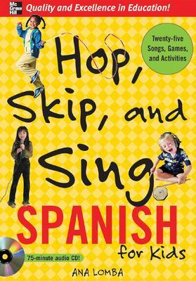 Hop, Skip, and Sing Spanish (Book + Audio CD) by Ana Lomba