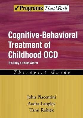 Cognitive-Behavioral Treatment of Childhood OCD by John Piacentini