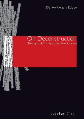 On Deconstruction: Theory and Criticism after Structuralism by Jonathan Culler