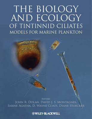The Biology and Ecology of Tintinnid Ciliates by John R. Dolan