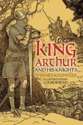 King Arthur and His Knights by Sir James Knowles
