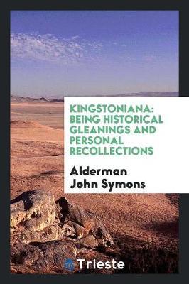Kingstoniana by Alderman John Symons