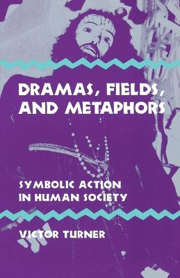 Dramas, Fields, and Metaphors by Victor Turner