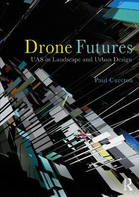 Drone Futures: UAS in Landscape and Urban Design book