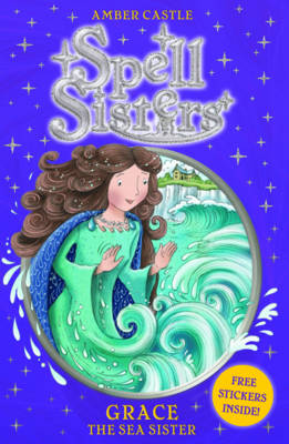 Spell Sisters: Grace the Sea Sister by Amber Castle