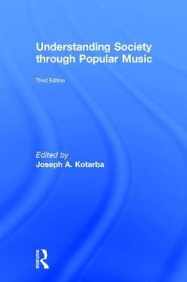 Understanding Society through Popular Music by Joseph A. Kotarba