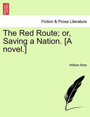 The Red Route; Or, Saving a Nation. [A Novel.] by William Sime