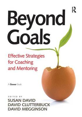 Beyond Goals: Effective Strategies for Coaching and Mentoring by Susan David