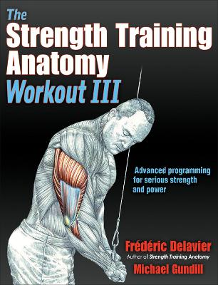 The Strength Training Anatomy Workout III: Maximizing Results with Advanced Training Techniques by Frederic Delavier