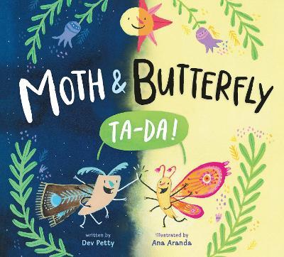 Moth & Butterfly: Ta Da! by Dev Petty