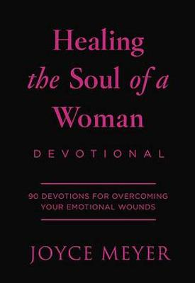 Healing the Soul of a Woman Devotional: 90 Inspirations for Overcoming Your Emotional Wounds book