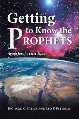 Getting to Know the Prophets: Again for the First Time by Richard C and Leo F Kelley and Peterson