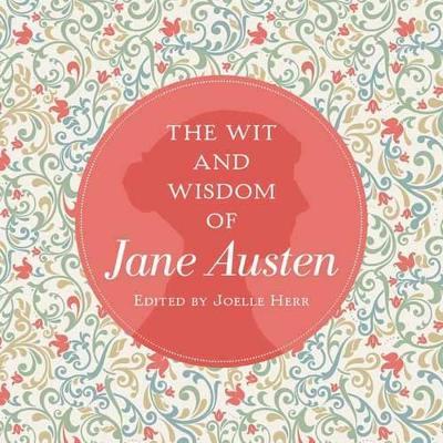 Wit and Wisdom of Jane Austen by Jane Austen